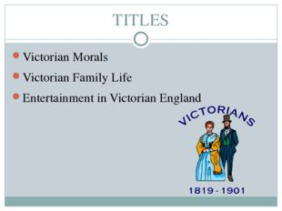 TITLES Victorian Morals Victorian Family Life Entertainment in Victorian Engl