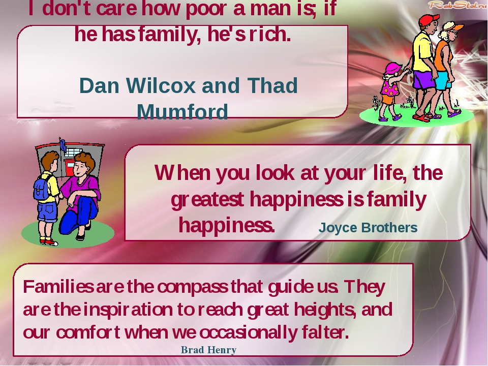 I don't care how poor a man is; if he has family, he's rich. Dan Wilcox and T...