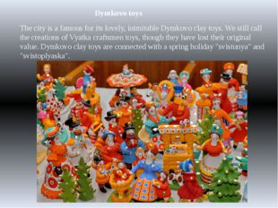 Dymkovo toys The city is a famous for its lovely, inimitable Dymkovo clay toy