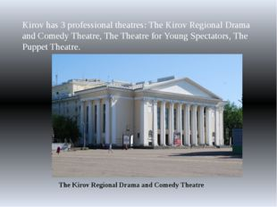 Kirov has 3 professional theatres: The Kirov Regional Drama and Comedy Theatr