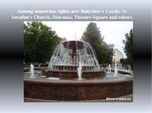 Among numerous sights are: Bulychev's Castle, St. Serafim's Church, Diorama,