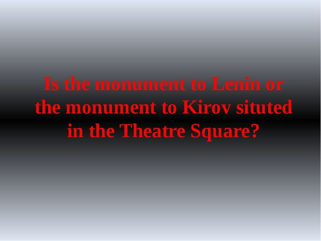 Is the monument to Lenin or the monument to Kirov situted in the Theatre Squa...