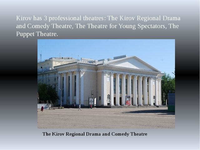Kirov has 3 professional theatres: The Kirov Regional Drama and Comedy Theatr...