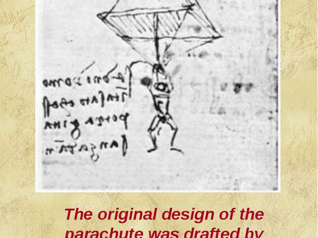 The original design of the parachute was drafted by Leonardo da Vinci in his...