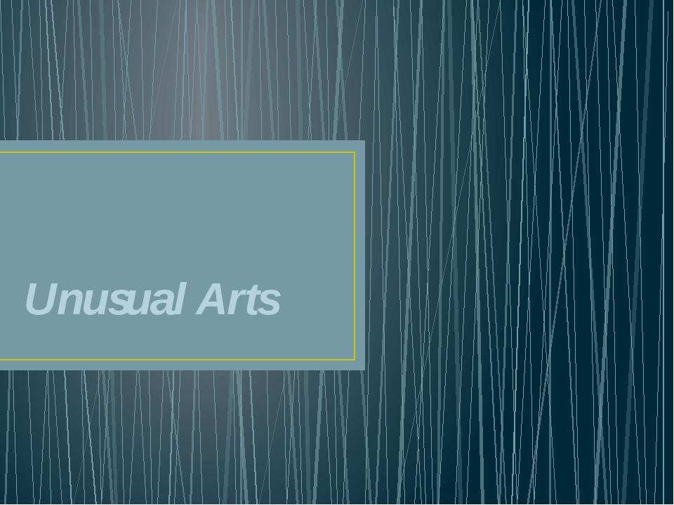 Unusual Arts