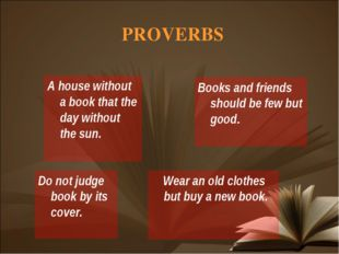 PROVERBS Books and friends should be few but good. A house without a book tha