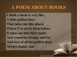 A POEM ABOUT BOOKS I think a book is very like A little golden door That take