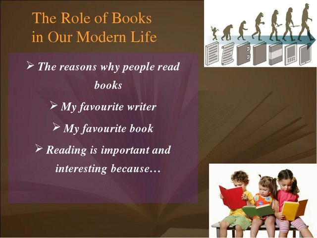 The Role of Books in Our Modern Life The reasons why people read books My fav...