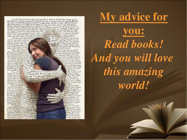 My advice for you: Read books! And you will love this amazing world!