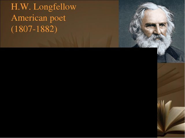 H.W. Longfellow American poet (1807-1882)