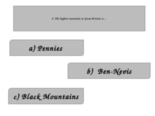 9. The highest mountain in Great Britain is… c) Black Mountains a) Pennies b