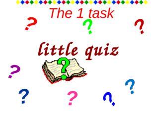 The 1 task little quiz ? ? ? ? ? ? ? ?