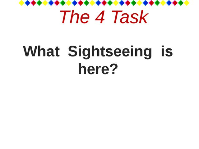 The 4 Task What Sightseeing is here?