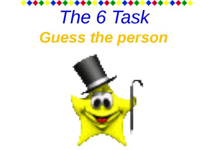 The 6 Task Guess the person