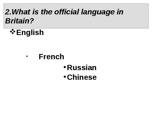 English French Russian Chinese 2.What is the official language in Britain?