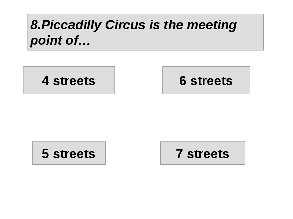 8.Piccadilly Circus is the meeting point of… 4 streets 6 streets 5 streets 7...