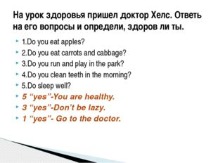 1.Do you eat apples? 2.Do you eat carrots and cabbage? 3.Do you run and play