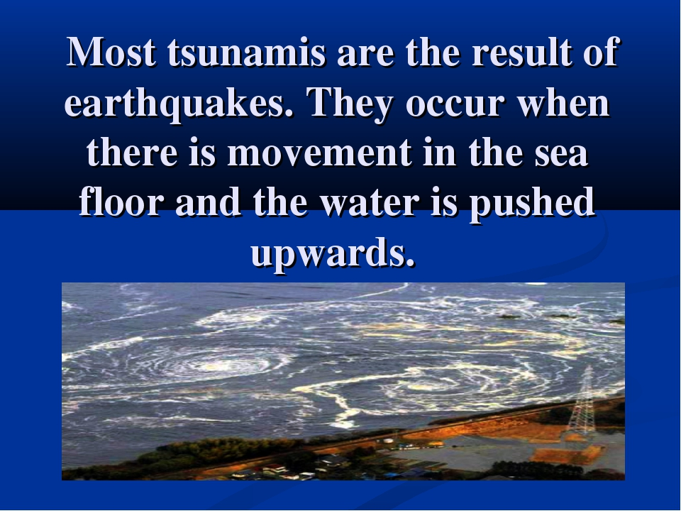 Most tsunamis are the result of earthquakes. They occur when there is moveme...