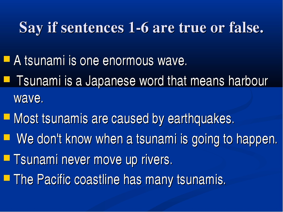 Say if sentences 1-6 are true or false. A tsunami is one enormous wave. Tsuna...