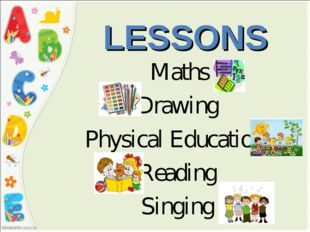 LESSONS Maths Drawing Physical Education Reading Singing