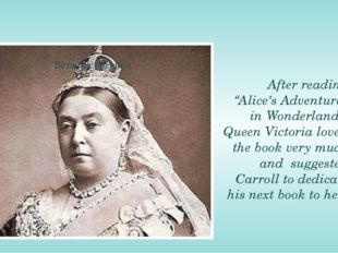 "After reading ""Alice's Adventures in Wonderland"", Queen Victoria loved the b"