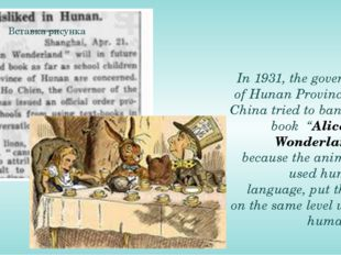 "In 1931, the governor of Hunan Province in China tried to ban the book ""Alic"