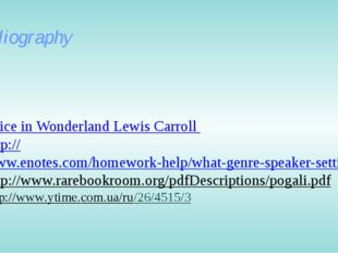 Bibliography Alice in Wonderland Lewis Carroll http://www.enotes.com/homework