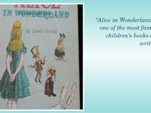 """Alice in Wonderland"" is one of the most famous children's books ever writte"