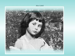 Alice Lidell Lewis Carrol liked visiting this family and spending time with