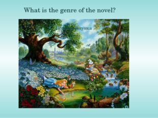 What is the genre of the novel? When originally written, Alice's Adventures i