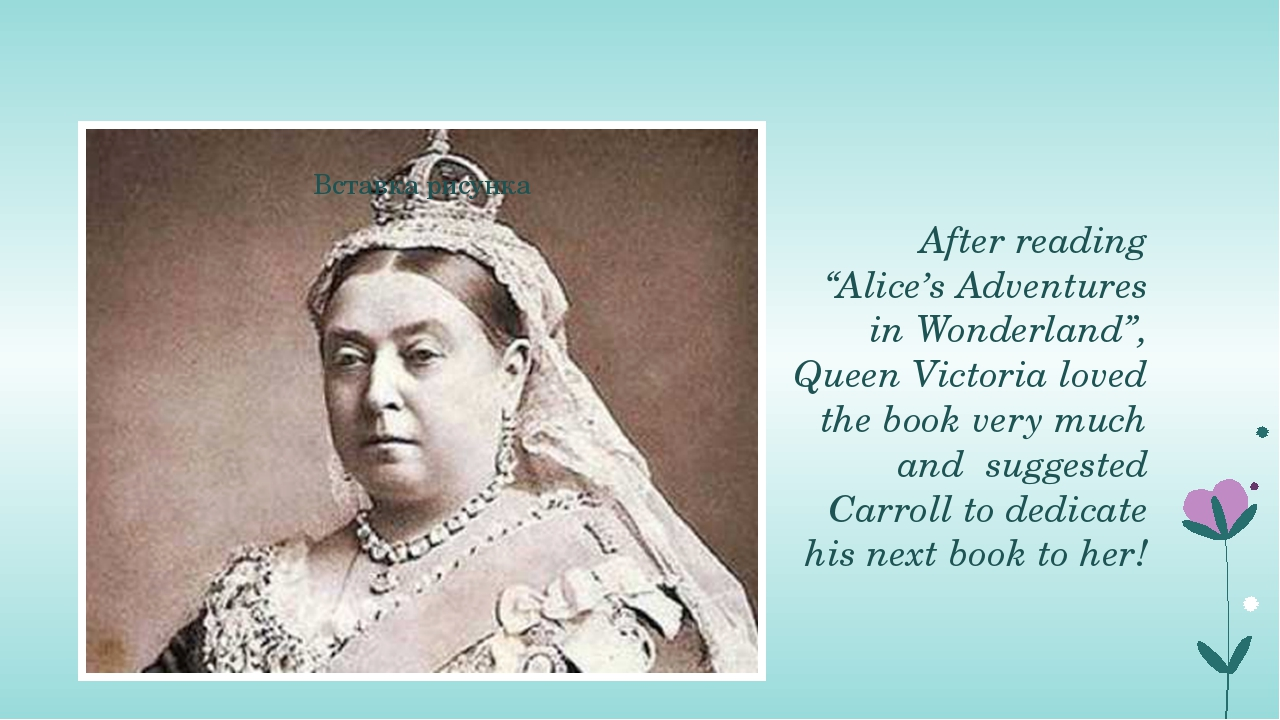 "After reading ""Alice's Adventures in Wonderland"", Queen Victoria loved the b..."