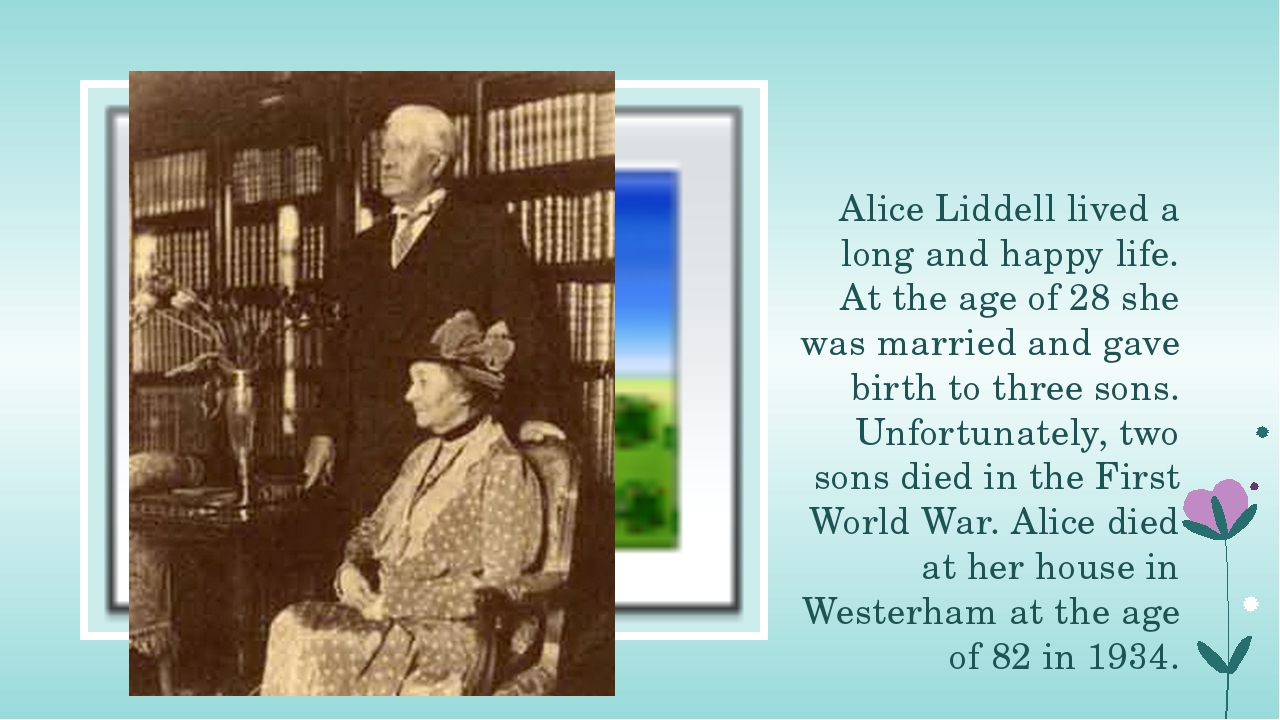Alice Liddell lived a long and happy life. At the age of 28 she was married...