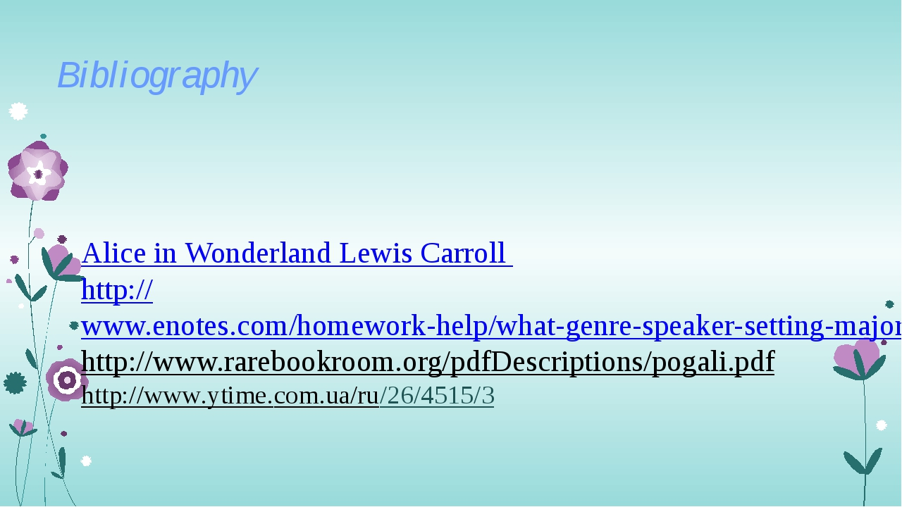 Bibliography Alice in Wonderland Lewis Carroll http://www.enotes.com/homework...
