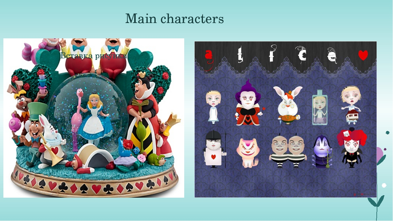 Main characters The most recognised characters of the book are: Alice, the Wh...