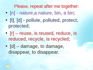 Please, repeat after me together: [n] - nature,a nature, bin, a bin; [t], [d]