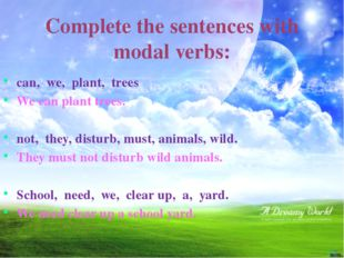 Complete the sentences with modal verbs: can, we, plant, trees We can plant t