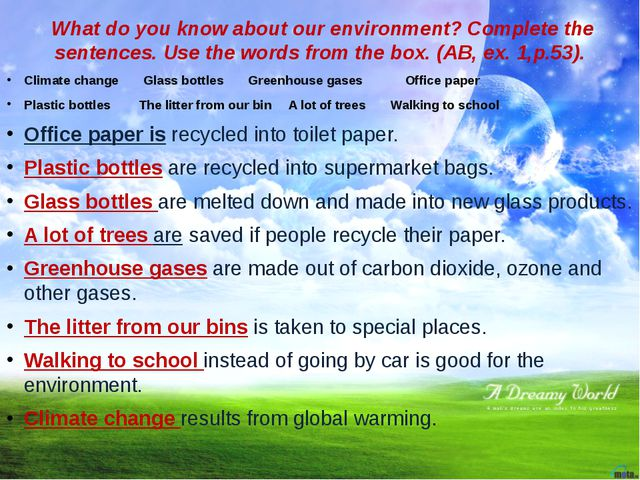 What do you know about our environment? Complete the sentences. Use the word...