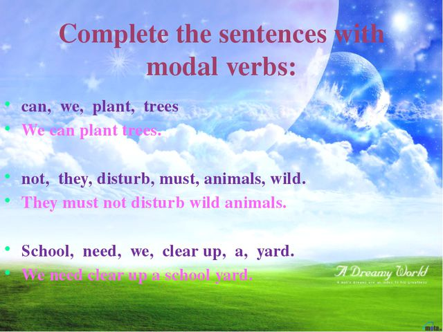 Complete the sentences with modal verbs: can, we, plant, trees We can plant t...