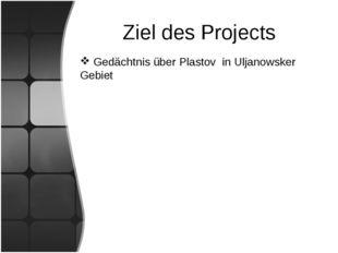 Ziel des Projects Gedächtnis über Plastov in Uljanowsker Gebiet