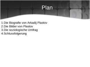 Plan Die Biografie von Arkadij Plastov Die Bilder von Plastov Die soziologisc