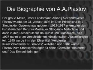 Die Biographie von A.A.Plastov Der große Maler, unser Landsmann Arkadij Alexa