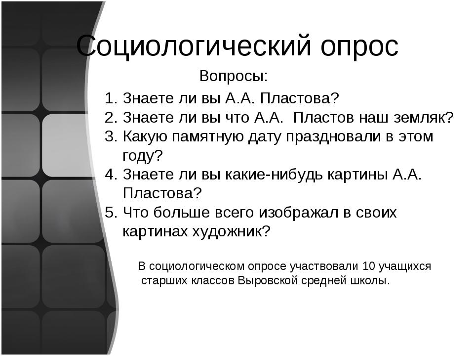 Социологический опрос Вопросы: Знаете ли вы А.А. Пластова? Знаете ли вы что А...