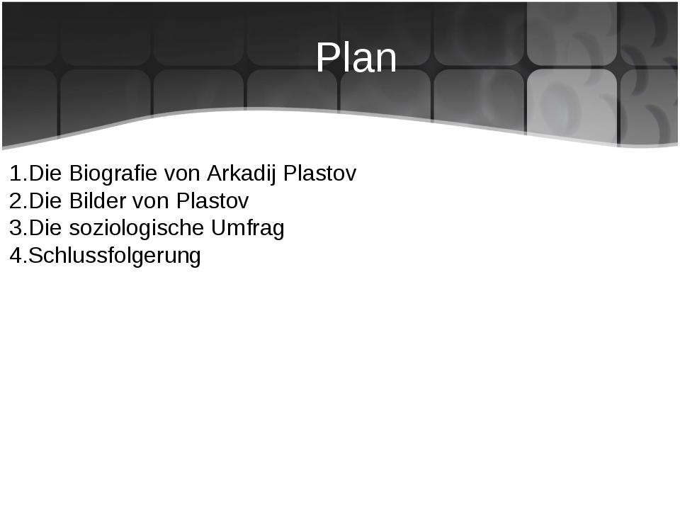 Plan Die Biografie von Arkadij Plastov Die Bilder von Plastov Die soziologisc...