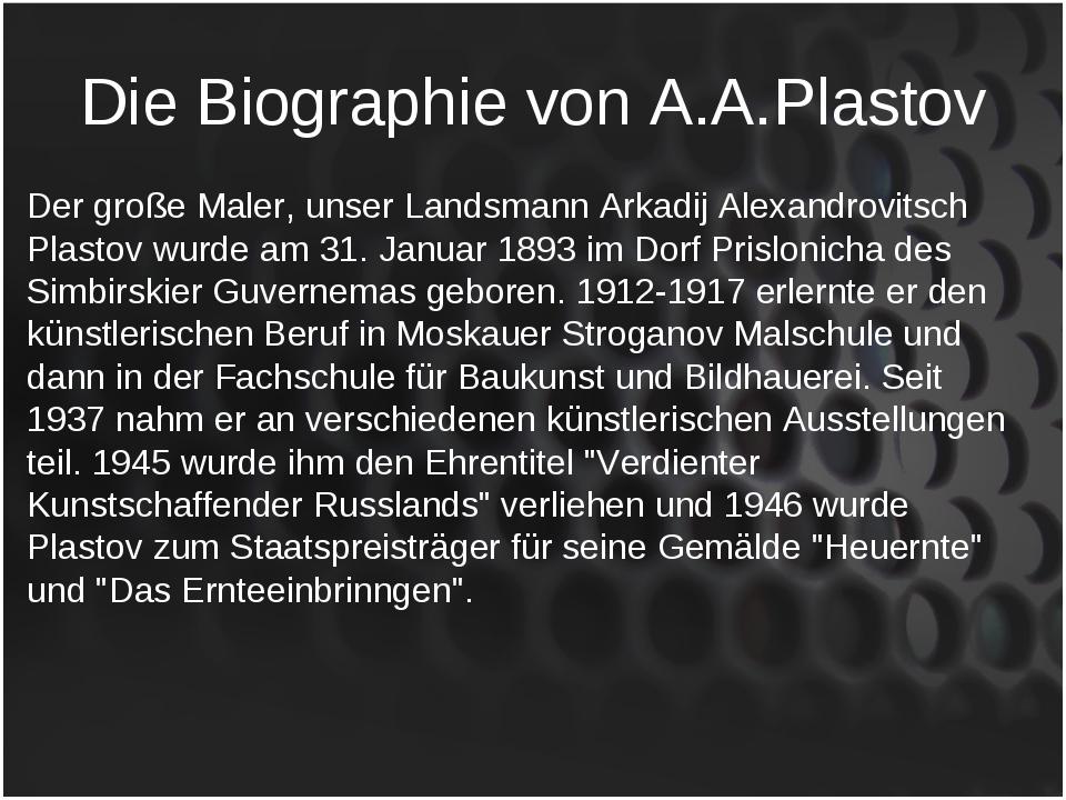 Die Biographie von A.A.Plastov Der große Maler, unser Landsmann Arkadij Alexa...