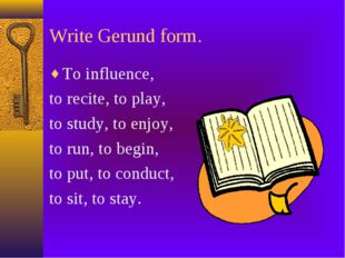 Write Gerund form. To influence, to recite, to play, to study, to enjoy, to r
