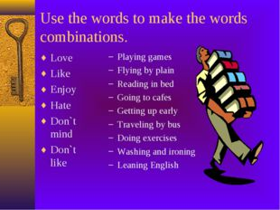 Use the words to make the words combinations. Love Like Enjoy Hate Don`t mind