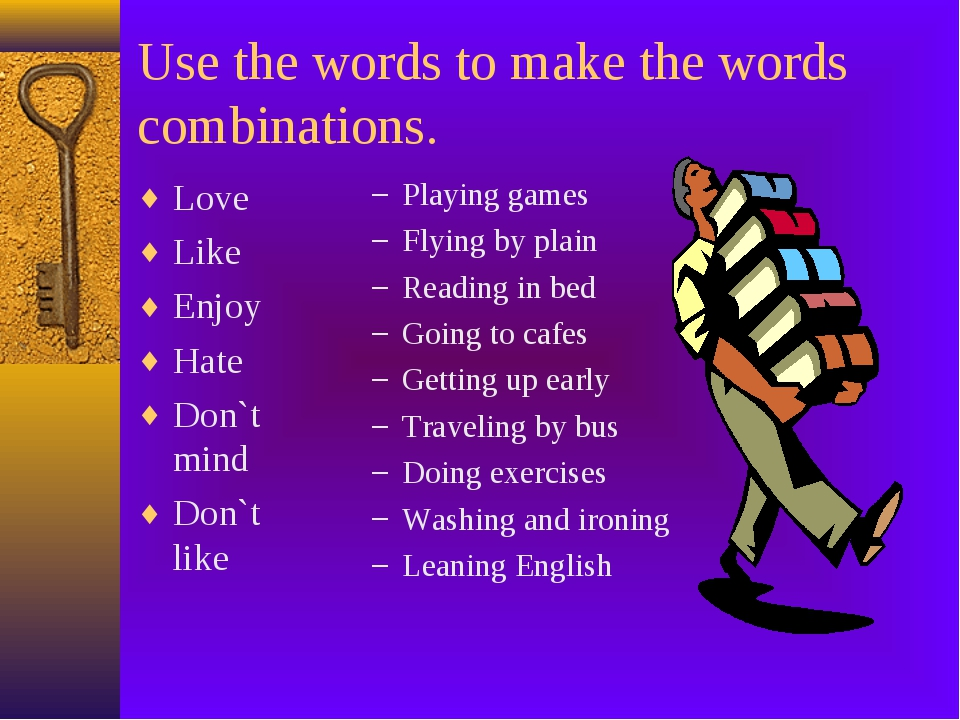 Use the words to make the words combinations. Love Like Enjoy Hate Don`t mind...