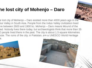 The lost city of Mohenjo – Daro The lost city of Mohenjo – Daro existed more