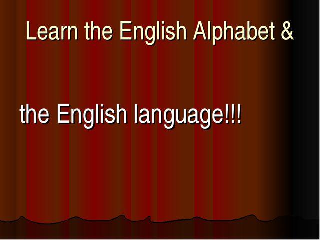 Learn the English Alphabet & the English language!!!