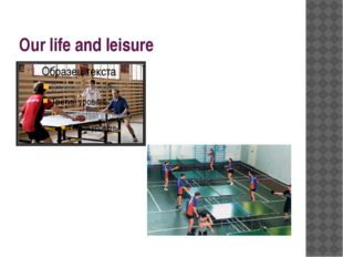 Our life and leisure